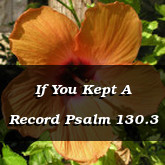 If You Kept A Record Psalm 130.3