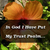 In God I Have Put My Trust Psalm 56.10