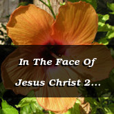 In The Face Of Jesus Christ 2 Corinthians 4.6