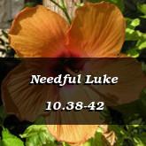 Needful Luke 10.38-42