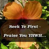 Seek Ye First - Praise You YHWH Matthew 6.33 Matthew 4.4 and Deuteronomy 8.3 Matthew 7.8