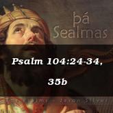 Psalm 104:24-34, 35b