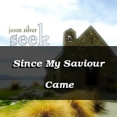 Since My Saviour Came