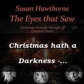 Christmas hath a Darkness - Christina Rosetti / Hawthorne