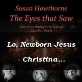 Lo, Newborn Jesus - Christina Rosetti / Hawthorne
