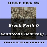 Break Forth O Beauteous Heavenly Light