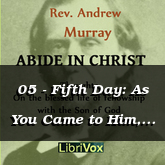 05 - Fifth Day: As You Came to Him, by Faith