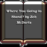 Where You Going to Stand?
