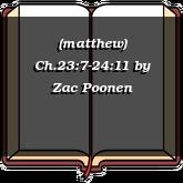 (matthew) Ch.23:7-24:11