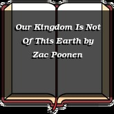Our Kingdom Is Not Of This Earth