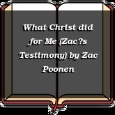 What Christ did for Me (Zac's Testimony)