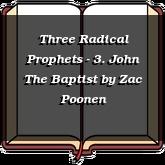 Three Radical Prophets - 3. John The Baptist