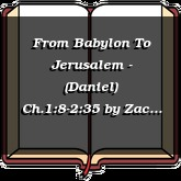 From Babylon To Jerusalem - (Daniel) Ch.1:8-2:35