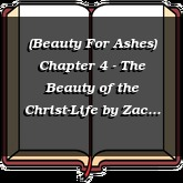 (Beauty For Ashes) Chapter 4 - The Beauty of the Christ-Life