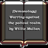 (Demonology) Warring against the polical realm