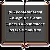 (2 Thessalonians) Things He Wants Them To Remember