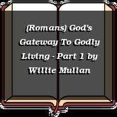 (Romans) God's Gateway To Godly Living - Part 1
