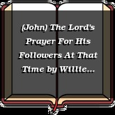 (John) The Lord's Prayer For His Followers At That Time