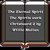 The Eternal Spirit The Spirits work Christward 2