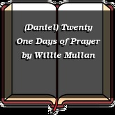 (Daniel) Twenty One Days of Prayer