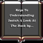 Keys To Understanding Isaiah A Look At The Book