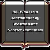 92. What is a sacrament?