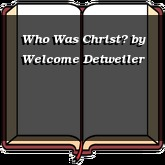 Who Was Christ?