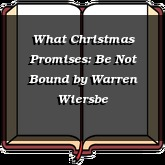 What Christmas Promises: Be Not Bound