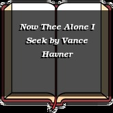 Now Thee Alone I Seek