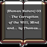 (Human Nature) 03 - The Corruption of the Will, Mind and...