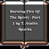 Burning Fire Of The Spirit - Part 1