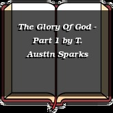 The Glory Of God - Part 1