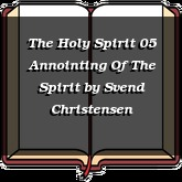 The Holy Spirit 05 Annointing Of The Spirit