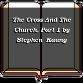 The Cross And The Church, Part 1