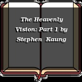 The Heavenly Vision: Part 1