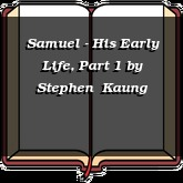 Samuel - His Early Life, Part 1
