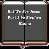 But We See Jesus - Part 3
