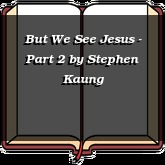 But We See Jesus - Part 2