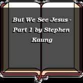 But We See Jesus - Part 1