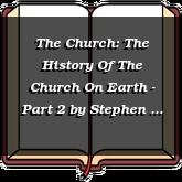The Church: The History Of The Church On Earth - Part 2