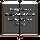 Faithfulness - Being Called Out & Into