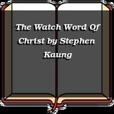 The Watch Word Of Christ