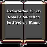 Exhortation #1: So Great A Salvation