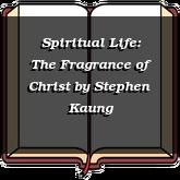 Spiritual Life: The Fragrance of Christ