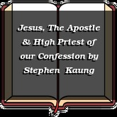 Jesus, The Apostle & High Priest of our Confession