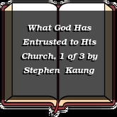 What God Has Entrusted to His Church, 1 of 3