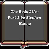 The Body Life - Part 3