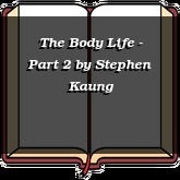 The Body Life - Part 2