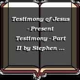 Testimony of Jesus - Present Testimony - Part II
