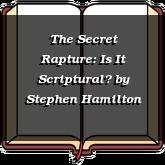 The Secret Rapture: Is It Scriptural?